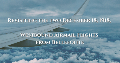 Revisiting the two December 18, 1918, Westbound Airmail Flights from Bellefonte