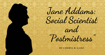 "Jane Addams: Social Scientist and ""Postmistress"""