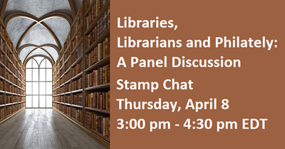"Join Us for ""Libraries, Librarians and Philately: A Panel Discussion"" Stamp Chat!"