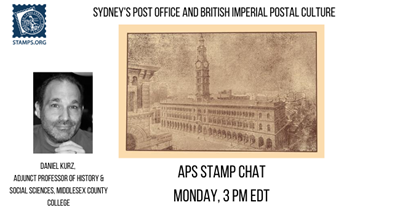 "APS Stamp Chat: ""Sydney's Post Office and British Imperial Postal Culture"" Daniel Kurz"