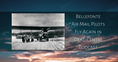 'They flew by the seat of their pants': Podcast Explores Early Airmail History in Bellefonte