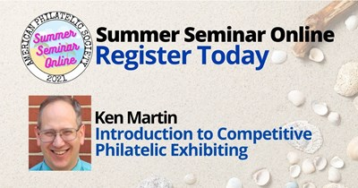 A Philatelic Learning Experience: Introduction to Competitive Philatelic Exhibiting Presented by Ken Martin