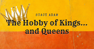 The Hobby of Kings... and Queens