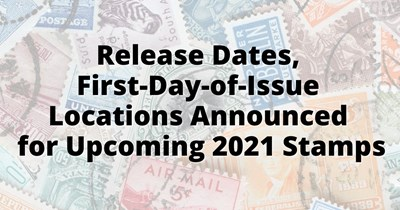 Release Dates, First-Day-of-Issue Locations Announced for Upcoming 2021 Stamps