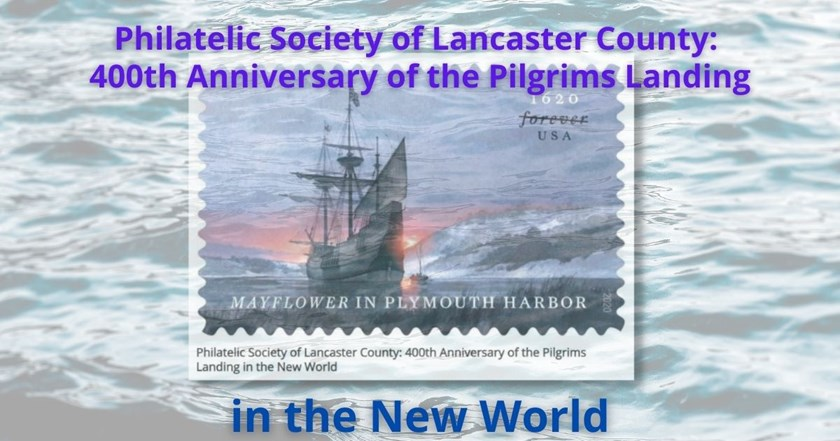 Philatelic Society of Lancaster County: 400th Anniversary of the Pilgrims Landing in the New World