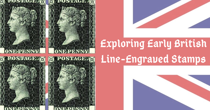 Exploring Early British Line-Engraved Stamps