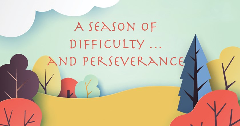 A Season of Difficulty … and Perseverance