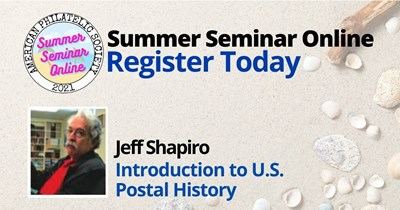 A Philatelic Learning Experience: Introduction of U.S. Postal History Presented by Jeff Shapiro