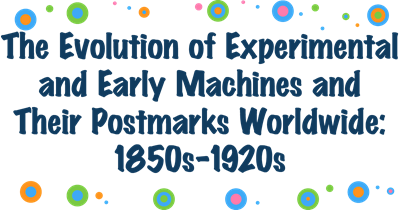 The Evolution of Experimental and Early Machines and Their Postmarks Worldwide: 1850s-1920s
