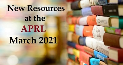 New Resources at the APRL, March 2021