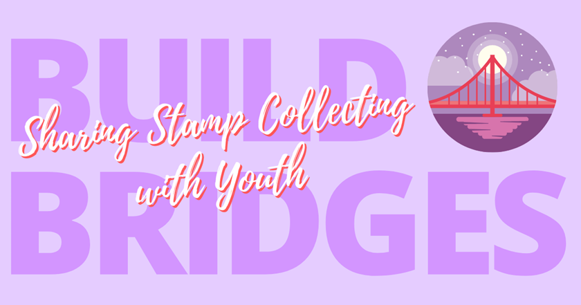 Let's Build Bridges: Sharing Stamp Collecting with Youth