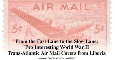 From the Fast Lane to the Slow Lane:  Two Interesting World War II Trans-Atlantic Air Mail Covers from Liberia